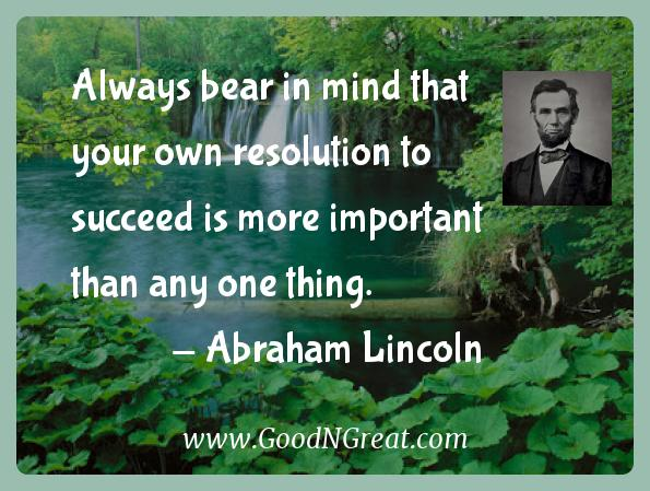 Abraham Lincoln Inspirational Quotes  - Always bear in mind that your own resolution to succeed is