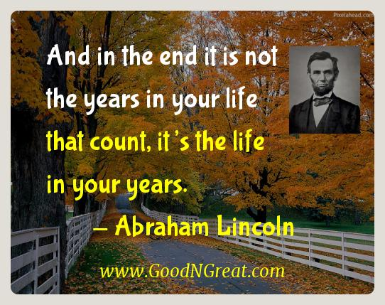 Abraham Lincoln Inspirational Quotes  - And in the end it is not the years in your life that count,