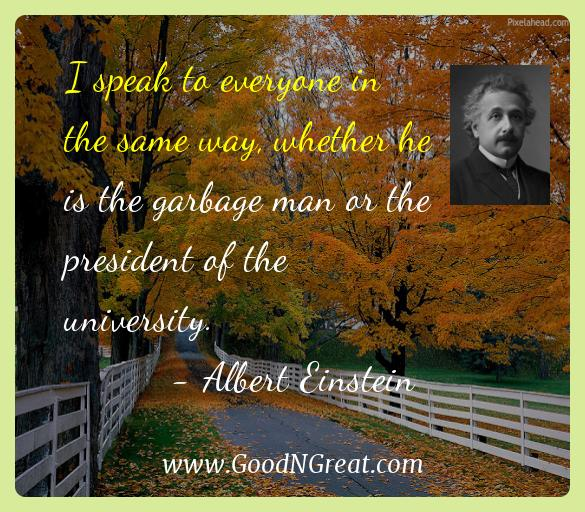 Albert Einstein Inspirational Quotes  - I speak to everyone in the same way, whether he is the
