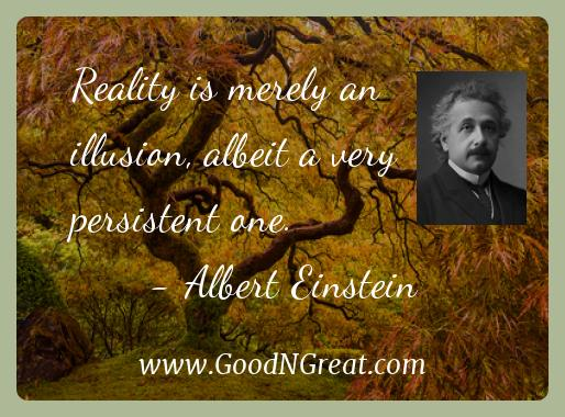 Albert Einstein Inspirational Quotes  - Reality is merely an illusion, albeit a very persistent