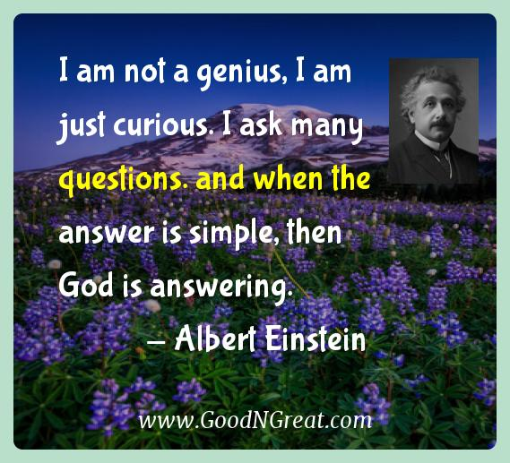 Albert Einstein Inspirational Quotes  - I am not a genius, I am just curious. I ask many questions.