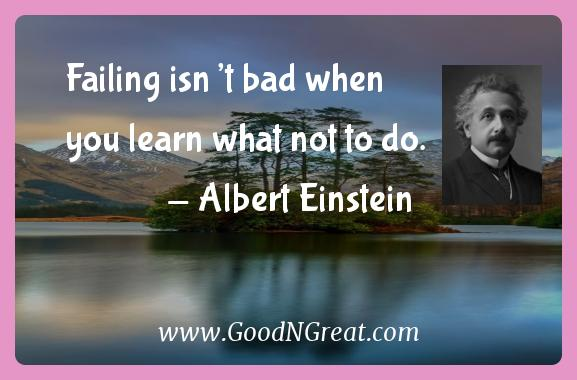 Albert Einstein Inspirational Quotes  - Failing isn't bad when you learn what not to