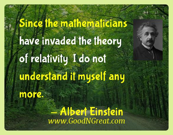 Albert Einstein Inspirational Quotes  - Since the mathematicians have invaded the theory of