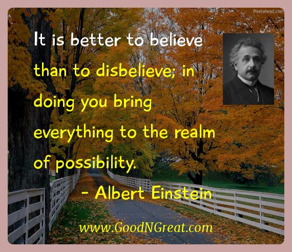 Albert Einstein Inspirational Quotes  - It is better to believe than to disbelieve; in doing you