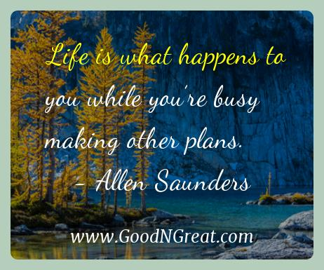 Allen Saunders Inspirational Quotes  - Life is what happens to you while you're busy making other