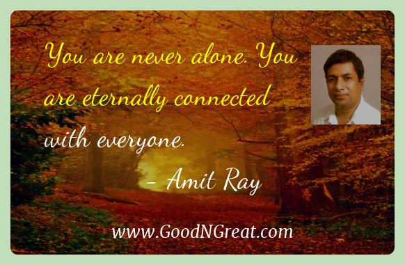 Amit Ray Inspirational Quotes  - You are never alone. You are eternally connected with