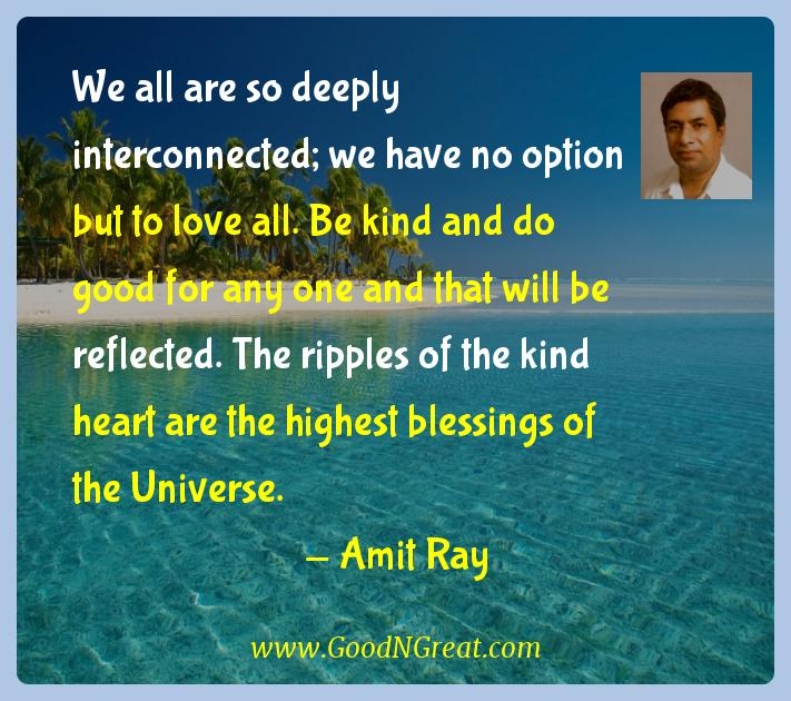 Amit Ray Inspirational Quotes  - We all are so deeply interconnected; we have no option but