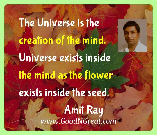 Amit Ray Inspirational Quotes  - The Universe is the creation of the mind. Universe exists
