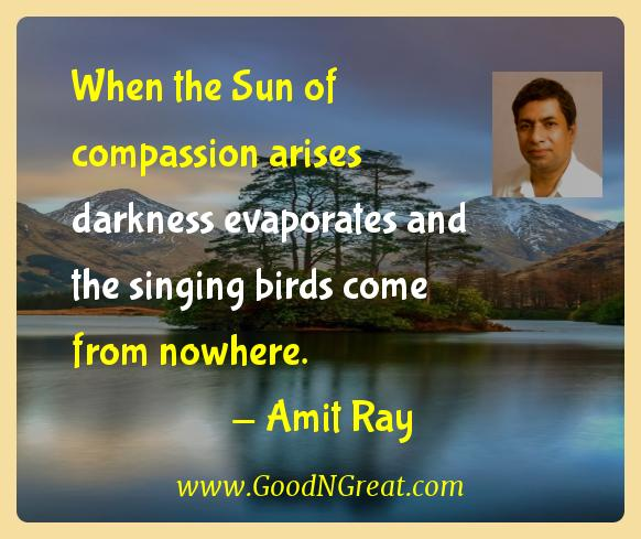 Amit Ray Inspirational Quotes  - When the Sun of compassion arises darkness evaporates and