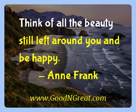 Anne Frank Inspirational Quotes  - Think of all the beauty still left around you and be
