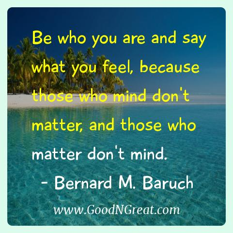 Bernard M. Baruch Inspirational Quotes  - Be who you are and say what you feel, because those who