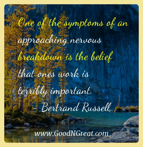 Bertrand Russell Inspirational Quotes  - One of the symptoms of an approaching nervous breakdown is