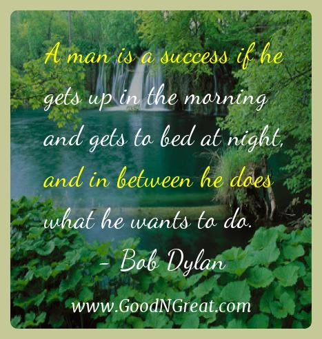 Bob Dylan Inspirational Quotes  - A man is a success if he gets up in the morning and gets to