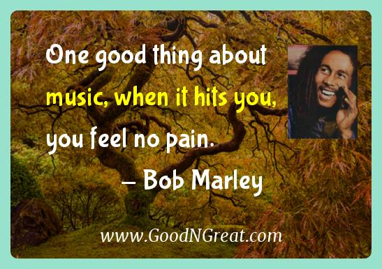 Bob Marley Inspirational Quotes  - One good thing about music, when it hits you, you feel no