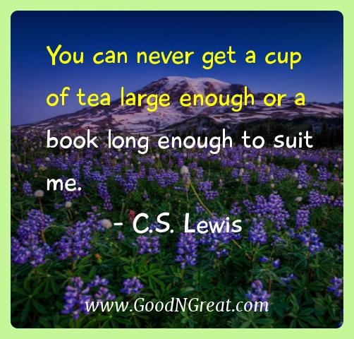 C.s. Lewis Inspirational Quotes  - You can never get a cup of tea large enough or a book long