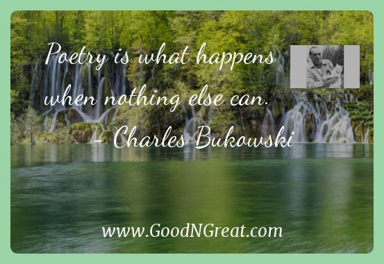 Charles Bukowski Inspirational Quotes  - Poetry is what happens when nothing else