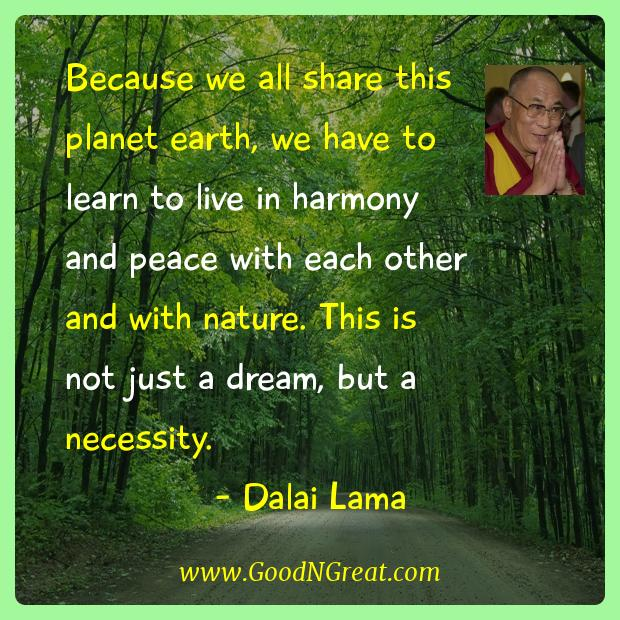 Dalai Lama Inspirational Quotes  - Because we all share this planet earth, we have to learn to