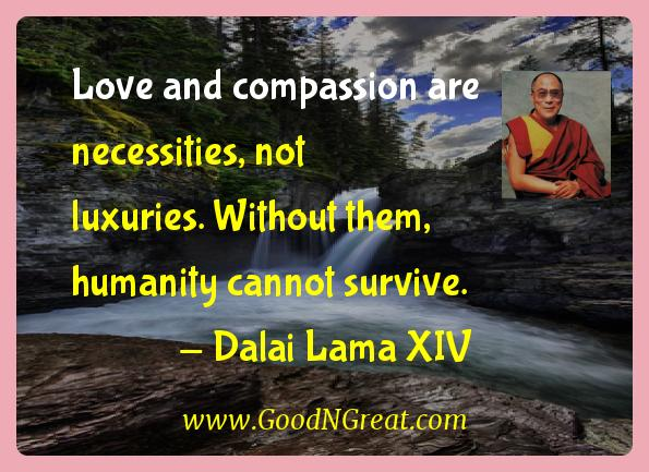 Dalai Lama Xiv Inspirational Quotes  - Love and compassion are necessities, not luxuries. Without