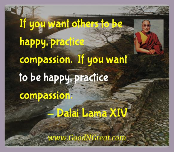 Dalai Lama Xiv Inspirational Quotes  - If you want others to be happy, practice compassion.  If