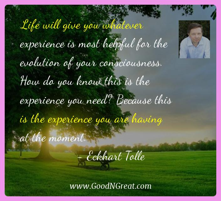 Eckhart Tolle Inspirational Quotes  - Life will give you whatever experience is most helpful for