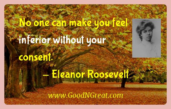 Eleanor Roosevelt Inspirational Quotes  - No one can make you feel inferior without your