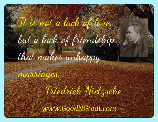 Friedrich Nietzsche Inspirational Quotes  - It is not a lack of love, but a lack of friendship that