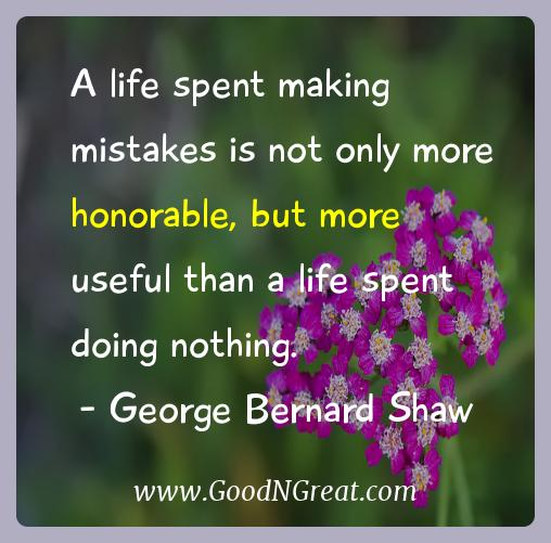 George Bernard Shaw Inspirational Quotes  - A life spent making mistakes is not only more honorable,