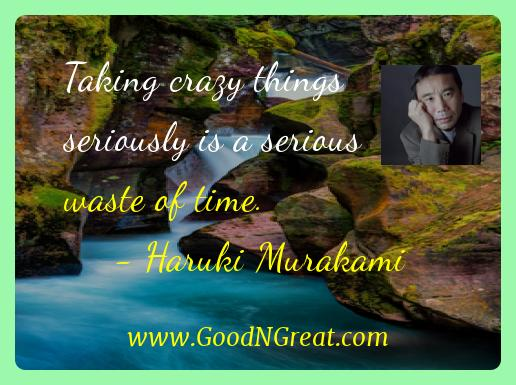 Haruki Murakami Inspirational Quotes  - Taking crazy things seriously is a serious waste of