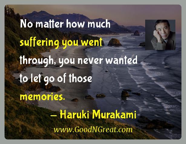 Haruki Murakami Inspirational Quotes  - No matter how much suffering you went through, you never