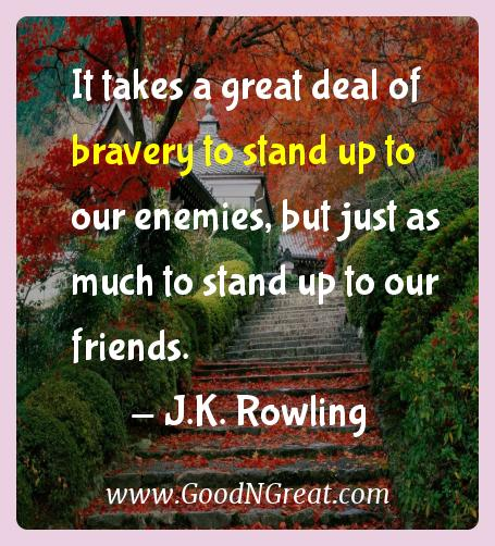 J.k. Rowling Inspirational Quotes  - It takes a great deal of bravery to stand up to our