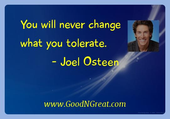 Joel Osteen Inspirational Quotes  - You will never change what you