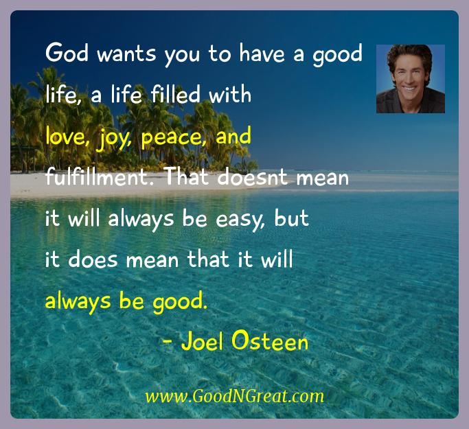 Joel Osteen Inspirational Quotes  - God wants you to have a good life, a life filled with love,