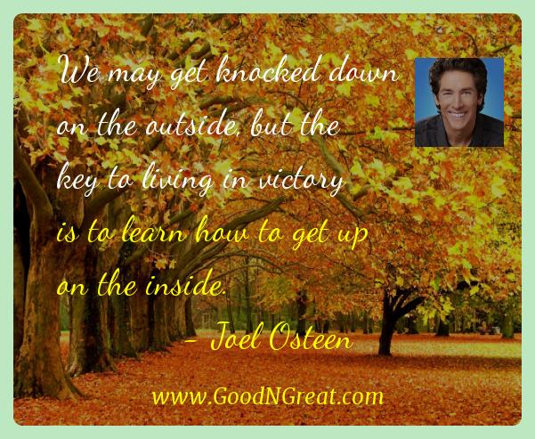 Joel Osteen Inspirational Quotes  - We may get knocked down on the outside, but the key to