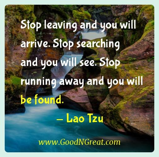 Lao Tzu Inspirational Quotes  - Stop leaving and you will arrive. Stop searching and you