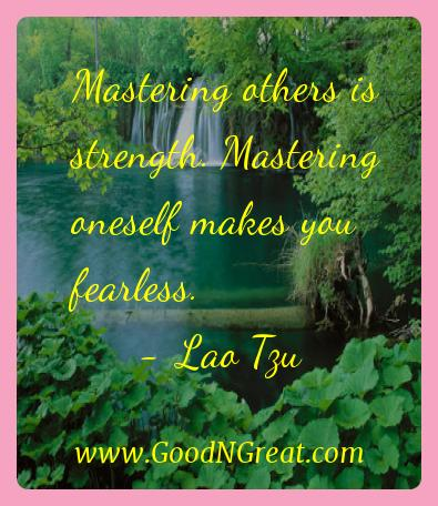 Lao Tzu Inspirational Quotes  - Mastering others is strength. Mastering oneself makes you