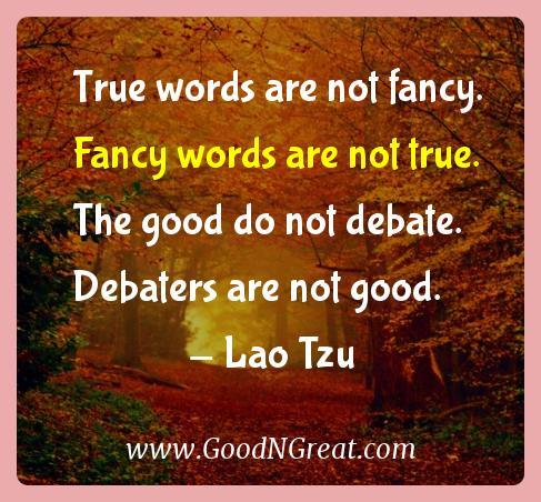 Lao Tzu Inspirational Quotes  - True words are not fancy. Fancy words are not true. The
