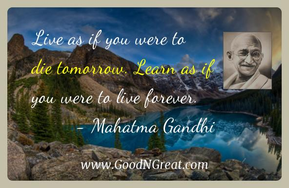 Mahatma Gandhi Inspirational Quotes  - Live as if you were to die tomorrow. Learn as if you were
