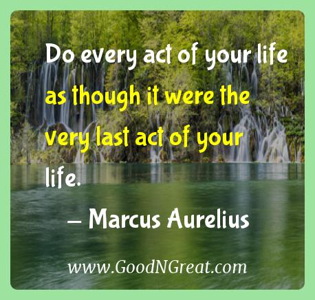 Marcus Aurelius Inspirational Quotes  - Do every act of your life as though it were the very last