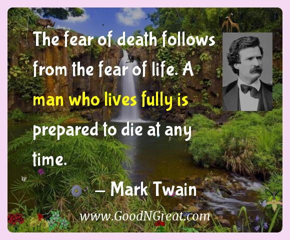 Mark Twain Inspirational Quotes  - The fear of death follows from the fear of life. A man who