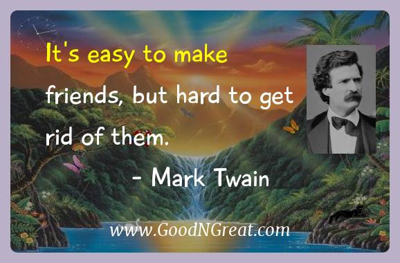 Mark Twain Inspirational Quotes  - It's easy to make friends, but hard to get rid of