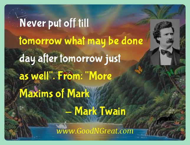 Mark Twain Inspirational Quotes  - Never put off till tomorrow what may be done day after