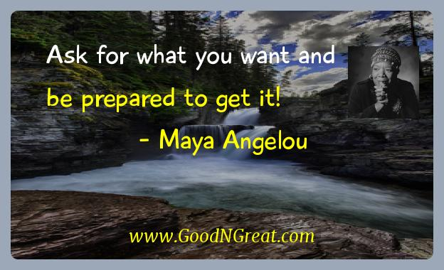 Maya Angelou Inspirational Quotes  - Ask for what you want and be prepared to get