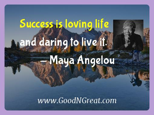 Maya Angelou Inspirational Quotes  - Success is loving life and daring to live