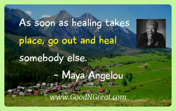 Maya Angelou Inspirational Quotes  - As soon as healing takes place, go out and heal somebody