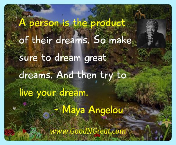 Maya Angelou Inspirational Quotes  - A person is the product of their dreams. So make sure to
