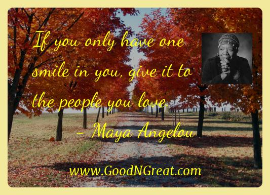 Maya Angelou Inspirational Quotes  - If you only have one smile in you, give it to the people