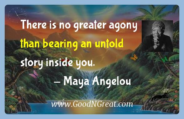 Maya Angelou Inspirational Quotes  - There is no greater agony than bearing an untold story