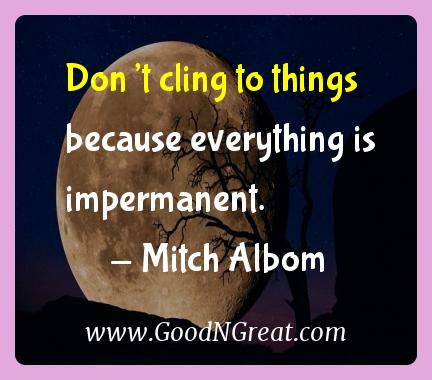 Don't cling to things because everything is