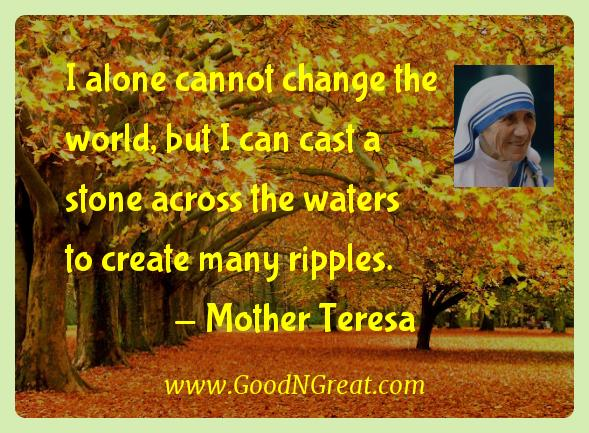 Mother Teresa Inspirational Quotes  - I alone cannot change the world, but I can cast a stone