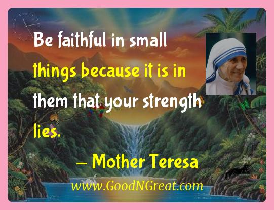 Mother Teresa Inspirational Quotes  - Be faithful in small things because it is in them that your